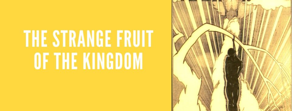 The Strange Fruit of the Kingdom